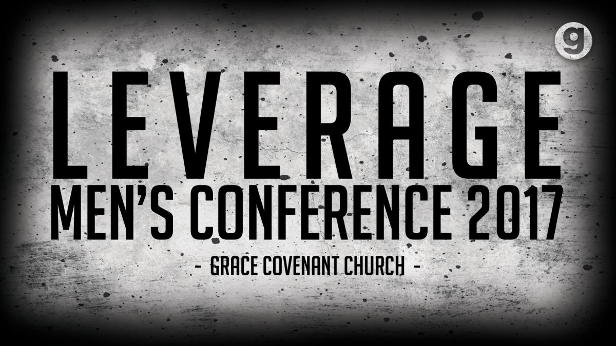 2017 Men's Conference:  LEVERAGE