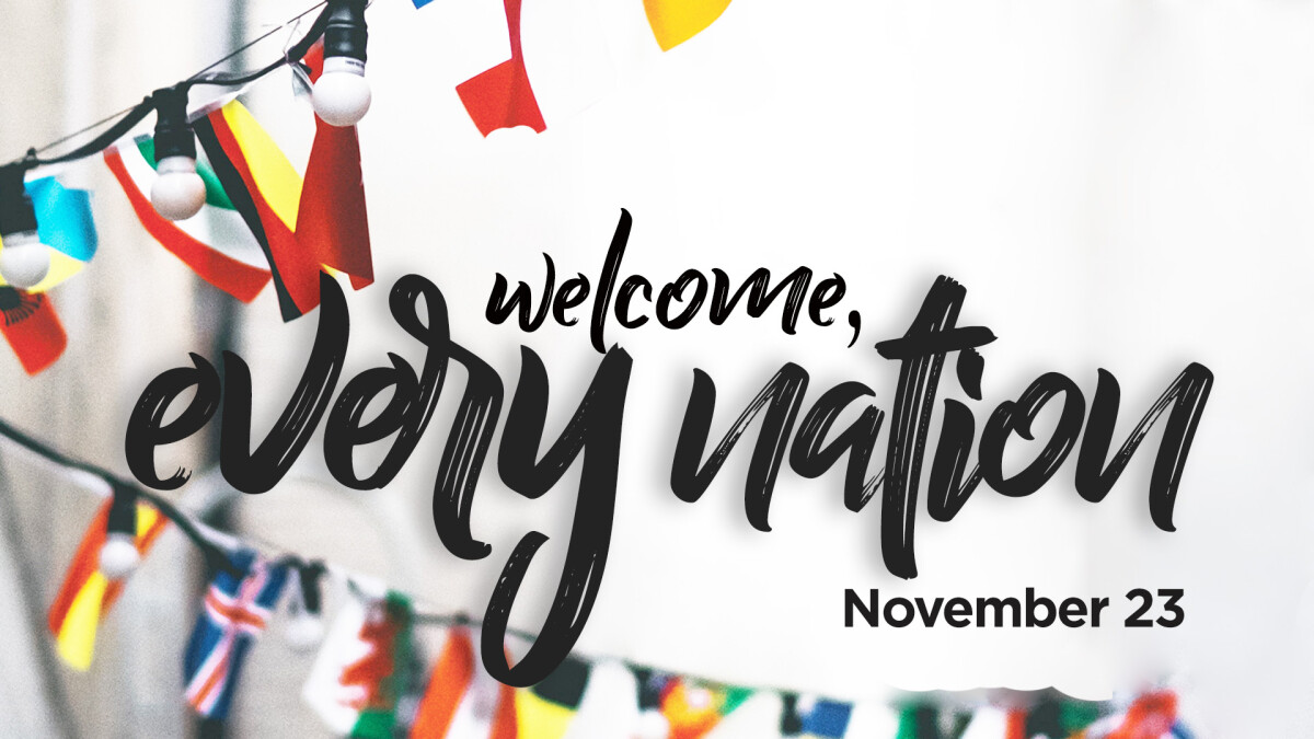 """""""Welcome, Every Nation"""""""